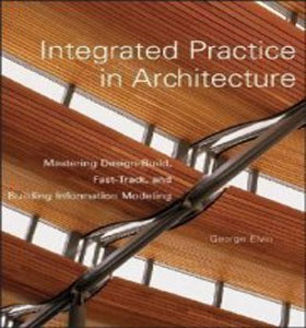 eBooks - Integrated Practice in Architecture : Mastering Design-Build, Fast-Track, and Building Information Modeling