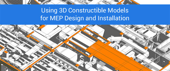 Importance of 3D Constructible Models for creating & setting up MEP design